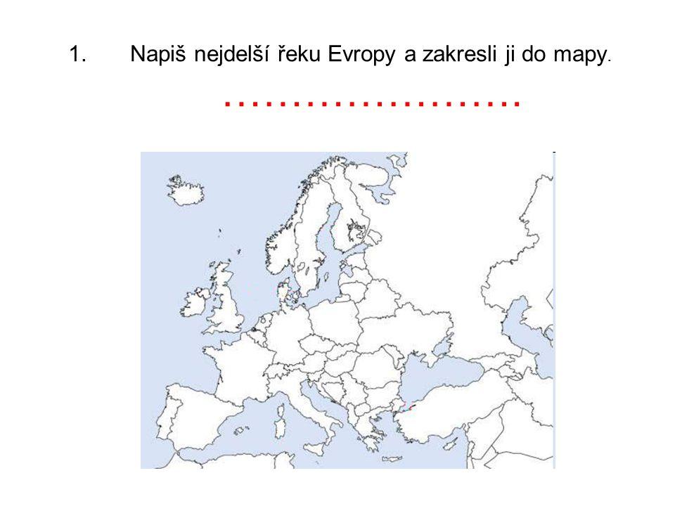 1.Napiš nejdelší řeku Evropy a zakresli ji do mapy. ………………….