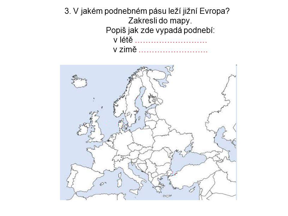 3. V jakém podnebném pásu leží jižní Evropa? Zakresli do mapy. Popiš jak zde vypadá podnebí: v létě ……………………… v zimě ……………………..