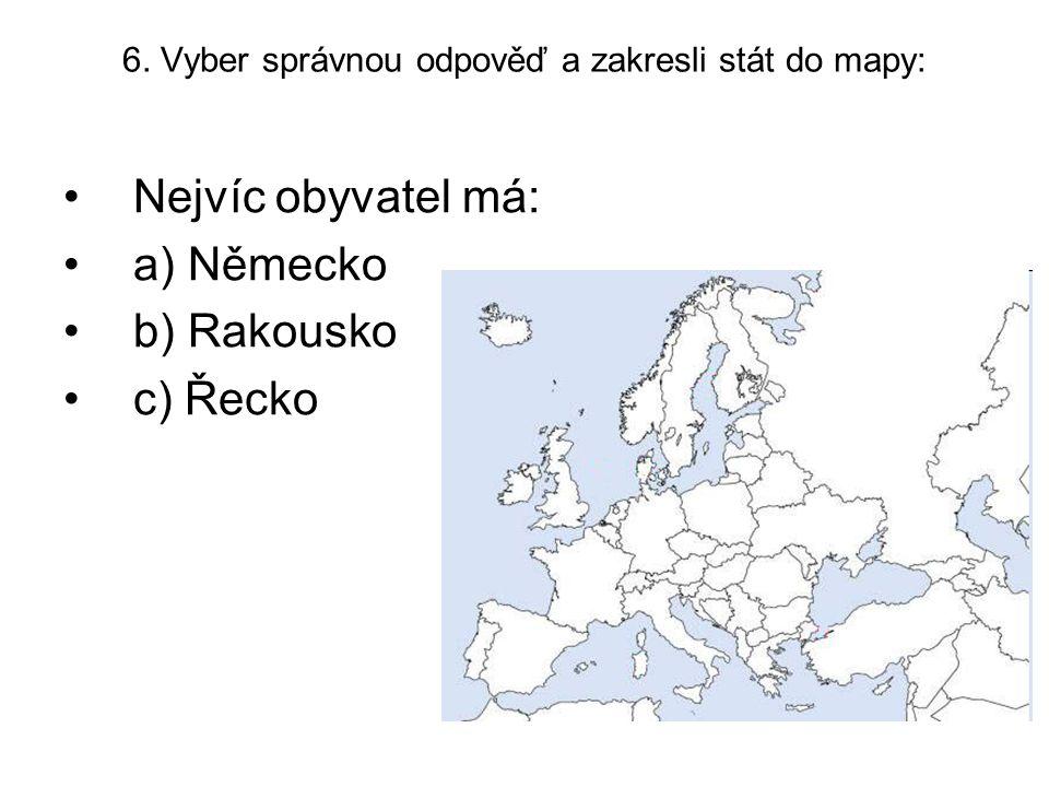 6. Vyber správnou odpověď a zakresli stát do mapy: Nejvíc obyvatel má: a) Německo b) Rakousko c) Řecko