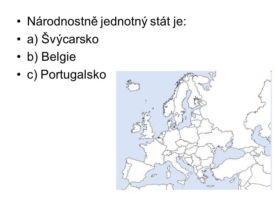 Národnostně jednotný stát je: a) Švýcarsko b) Belgie c) Portugalsko