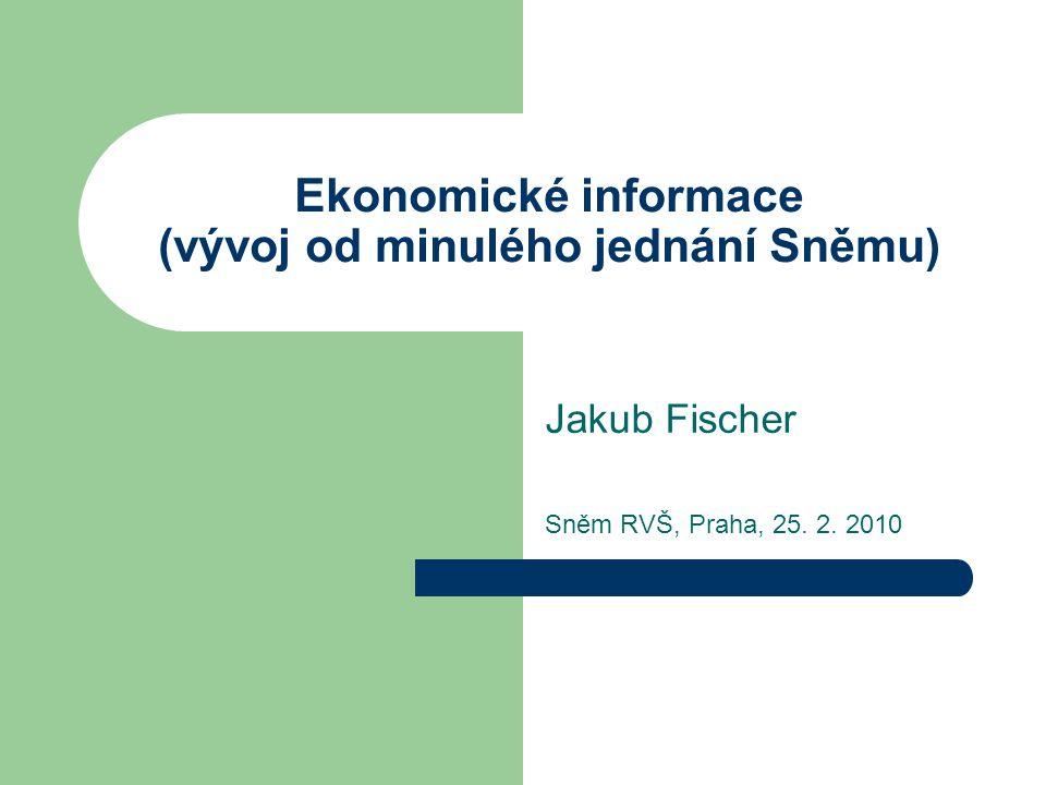Ekonomické informace (vývoj od minulého jednání Sněmu) Jakub Fischer Sněm RVŠ, Praha, 25. 2. 2010