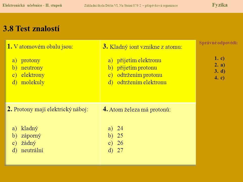 3.8 Test znalostí Správné odpovědi: 1.c) 2.a) 3.d) 4.c) Elektronická učebnice - II. stupeň Základní škola Děčín VI, Na Stráni 879/2 – příspěvková orga