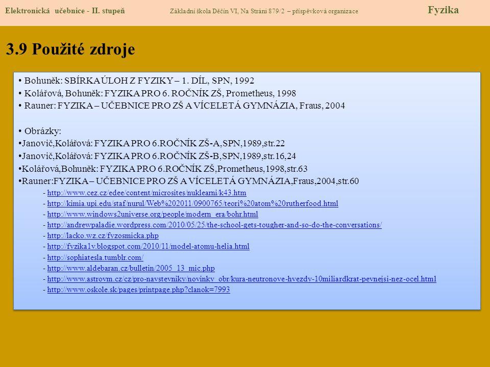 3.9 Použité zdroje Elektronická učebnice - II. stupeň Základní škola Děčín VI, Na Stráni 879/2 – příspěvková organizace Fyzika Bohuněk: SBÍRKA ÚLOH Z