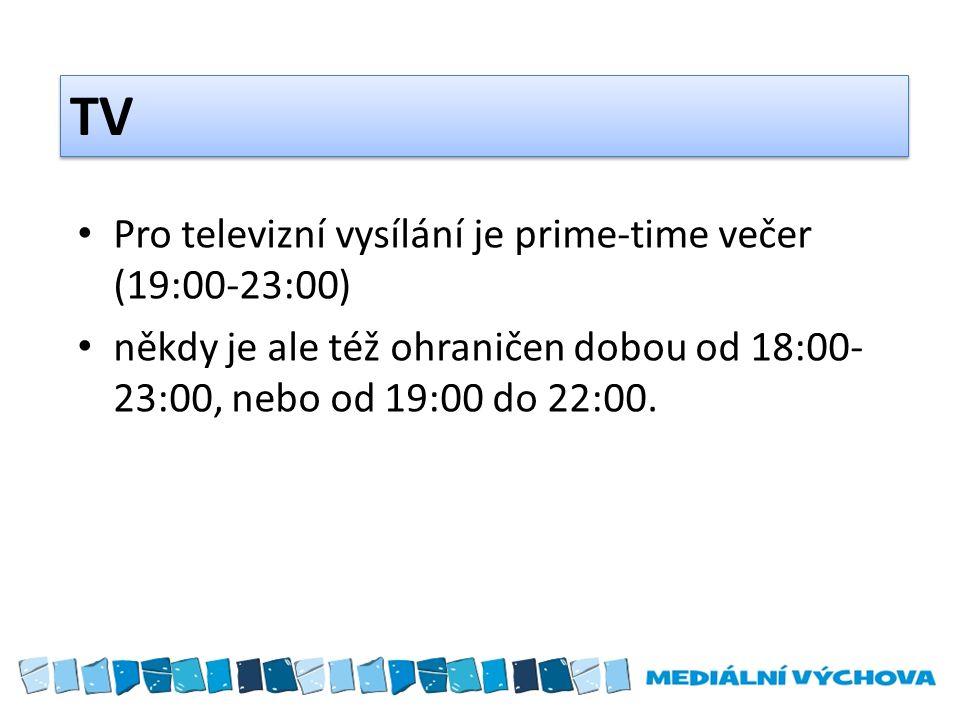 TV Pro televizní vysílání je prime-time večer (19:00-23:00) někdy je ale též ohraničen dobou od 18:00- 23:00, nebo od 19:00 do 22:00.