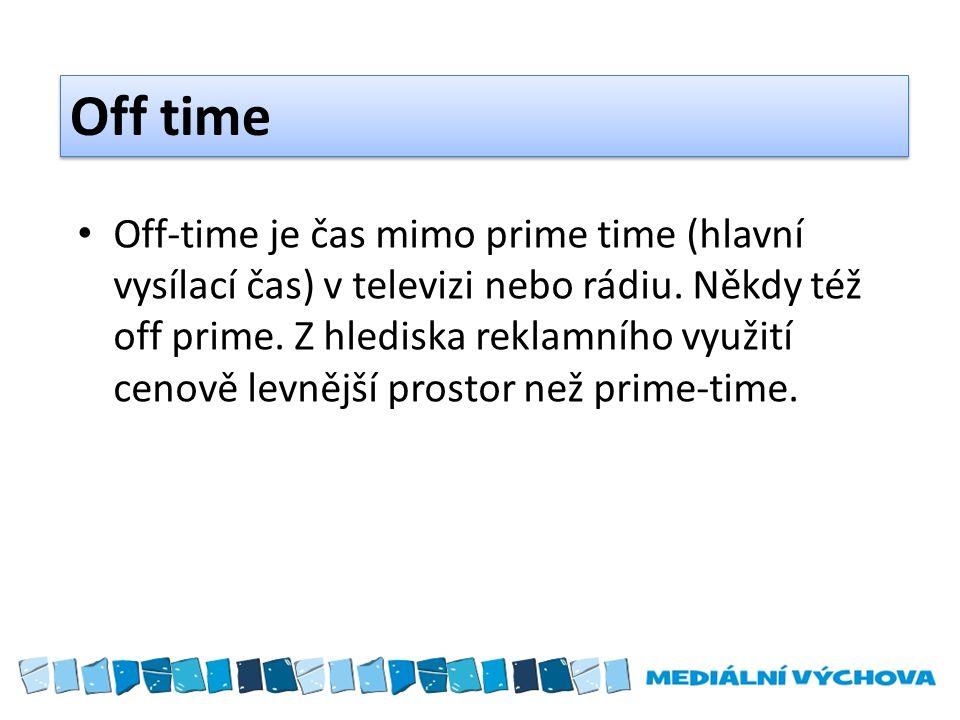 Off time Off-time je čas mimo prime time (hlavní vysílací čas) v televizi nebo rádiu.