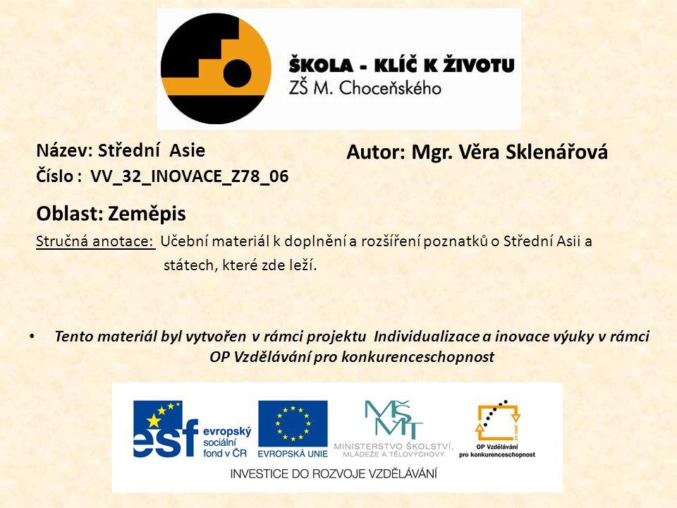 Název: Střední Asie Číslo : VV_32_INOVACE_Z78_06 Oblast: Zeměpis Stručná anotace: Učební materiál k doplnění a rozšíření poznatků o Střední Asii a stá