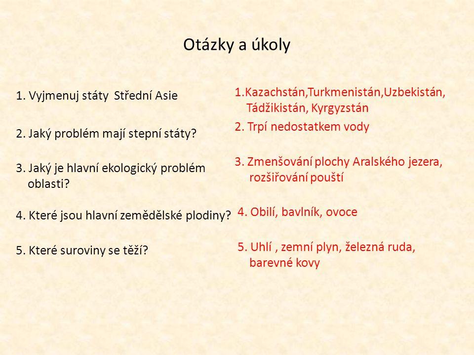 Otázky a úkoly 1. Vyjmenuj státy Střední Asie 2. Jaký problém mají stepní státy? 3. Jaký je hlavní ekologický problém oblasti? 4. Které jsou hlavní ze