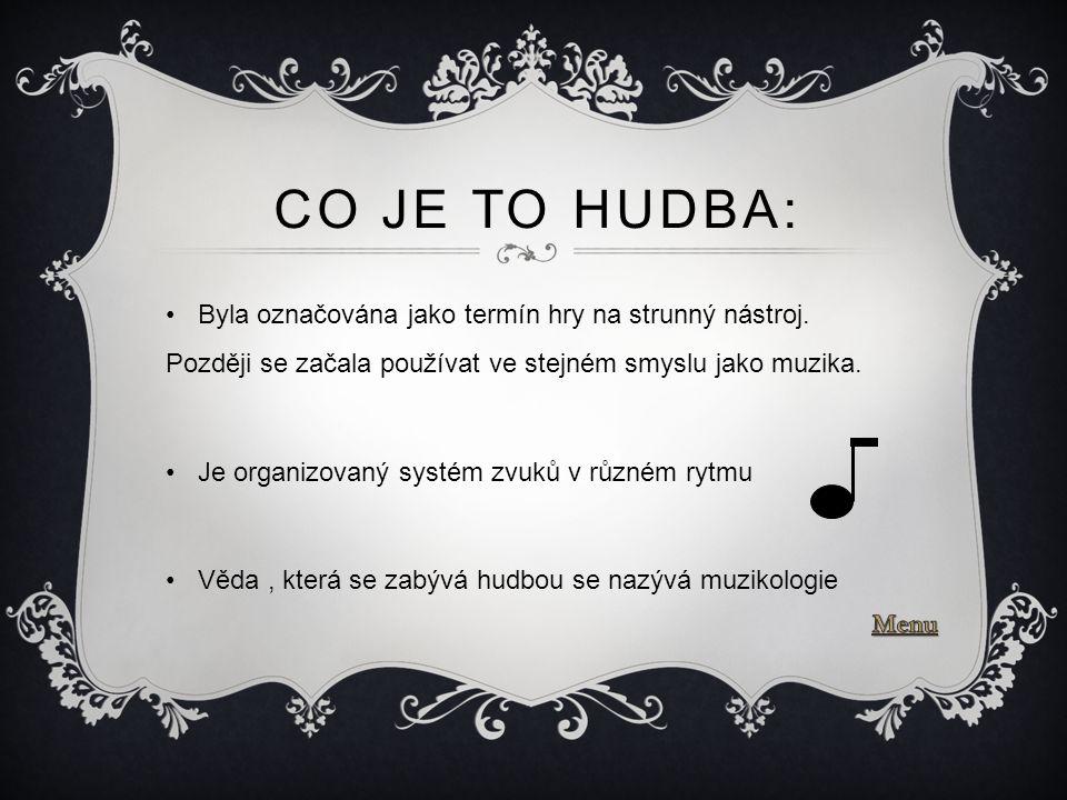 CO JE TO HUDBA: Byla označována jako termín hry na strunný nástroj. Později se začala používat ve stejném smyslu jako muzika. Je organizovaný systém z