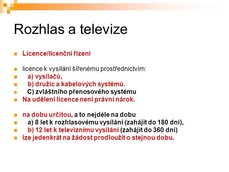 13 Rozhlas a televize Licence/licenční řízení licence k vysílání šířenému prostřednictvím: a) vysílačů, b) družic a kabelových systémů.