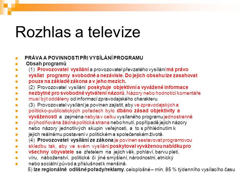 16 Rozhlas a televize PRÁVA A POVINNOSTI PŘI VYSÍLÁNÍ PROGRAMU Obsah programů (1) Provozovatel vysílání a provozovatel převzatého vysílání má právo vysílat programy svobodně a nezávisle.