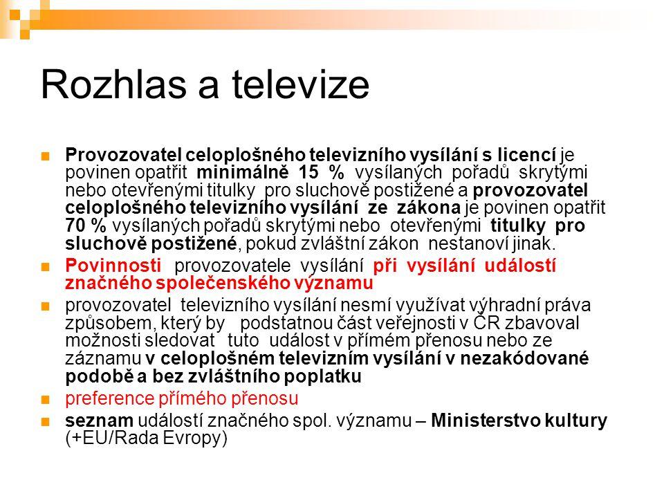 20 Rozhlas a televize Provozovatel celoplošného televizního vysílání s licencí je povinen opatřit minimálně 15 % vysílaných pořadů skrytými nebo otevřenými titulky pro sluchově postižené a provozovatel celoplošného televizního vysílání ze zákona je povinen opatřit 70 % vysílaných pořadů skrytými nebo otevřenými titulky pro sluchově postižené, pokud zvláštní zákon nestanoví jinak.