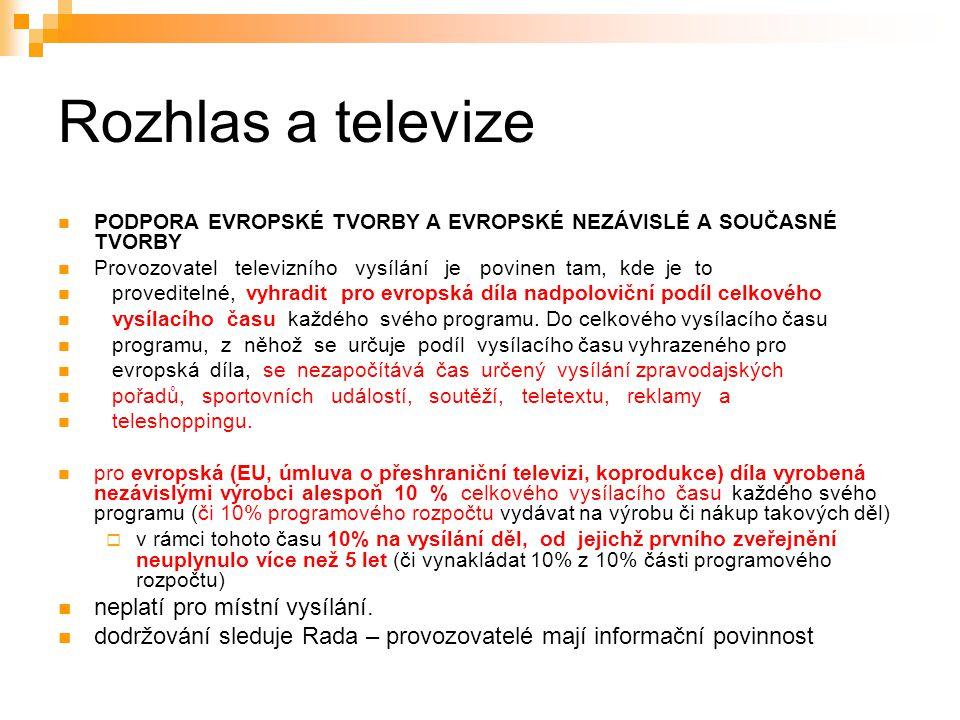 27 Rozhlas a televize PODPORA EVROPSKÉ TVORBY A EVROPSKÉ NEZÁVISLÉ A SOUČASNÉ TVORBY Provozovatel televizního vysílání je povinen tam, kde je to proveditelné, vyhradit pro evropská díla nadpoloviční podíl celkového vysílacího času každého svého programu.