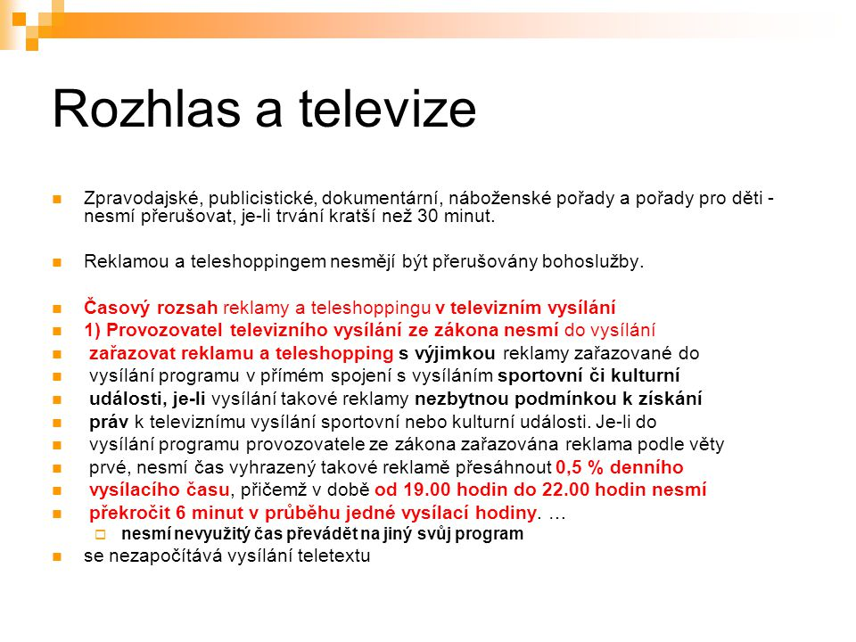 33 Rozhlas a televize Zpravodajské, publicistické, dokumentární, náboženské pořady a pořady pro děti - nesmí přerušovat, je-li trvání kratší než 30 minut.