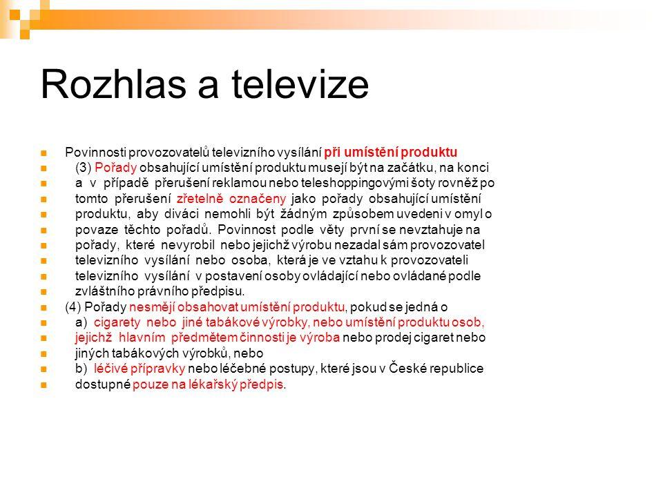 40 Rozhlas a televize Povinnosti provozovatelů televizního vysílání při umístění produktu (3) Pořady obsahující umístění produktu musejí být na začátku, na konci a v případě přerušení reklamou nebo teleshoppingovými šoty rovněž po tomto přerušení zřetelně označeny jako pořady obsahující umístění produktu, aby diváci nemohli být žádným způsobem uvedeni v omyl o povaze těchto pořadů.