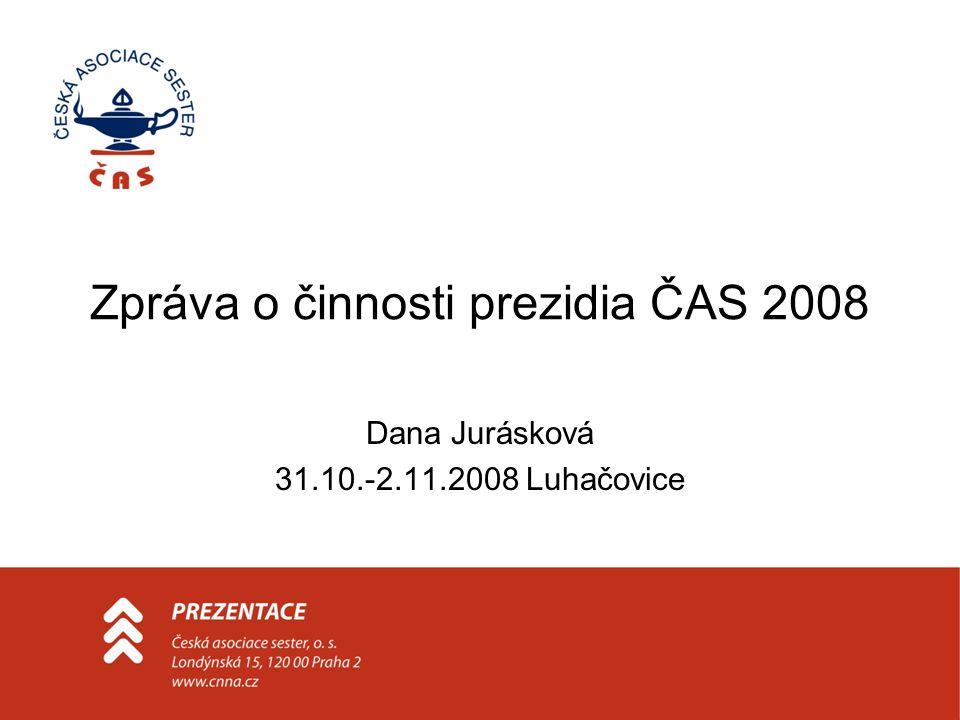 Zpráva o činnosti prezidia ČAS 2008 Dana Jurásková 31.10.-2.11.2008 Luhačovice