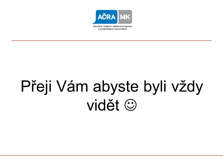 Přeji Vám abyste byli vždy vidět Asociace českých reklamních agentur a marketingové komunikace