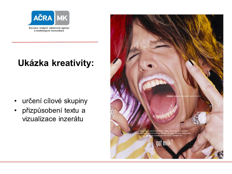 určení cílové skupiny přizpůsobení textu a vizualizace inzerátu Asociace českých reklamních agentur a marketingové komunikace Ukázka kreativity: