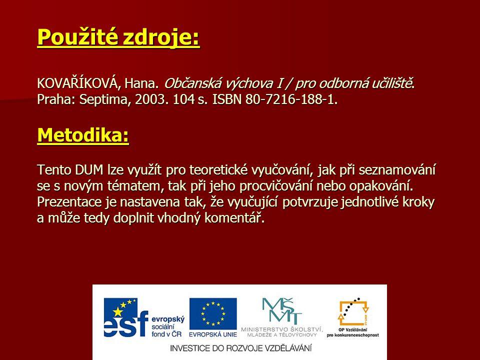 Použité zdroje: KOVAŘÍKOVÁ, Hana. Občanská výchova I / pro odborná učiliště.