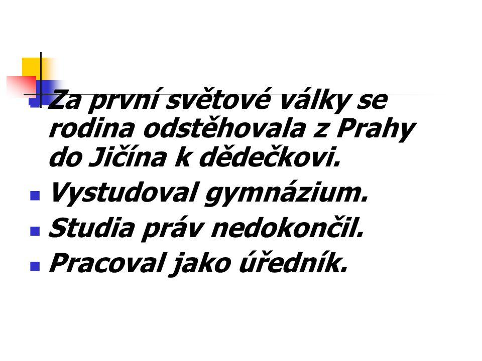 Za první světové války se rodina odstěhovala z Prahy do Jičína k dědečkovi.