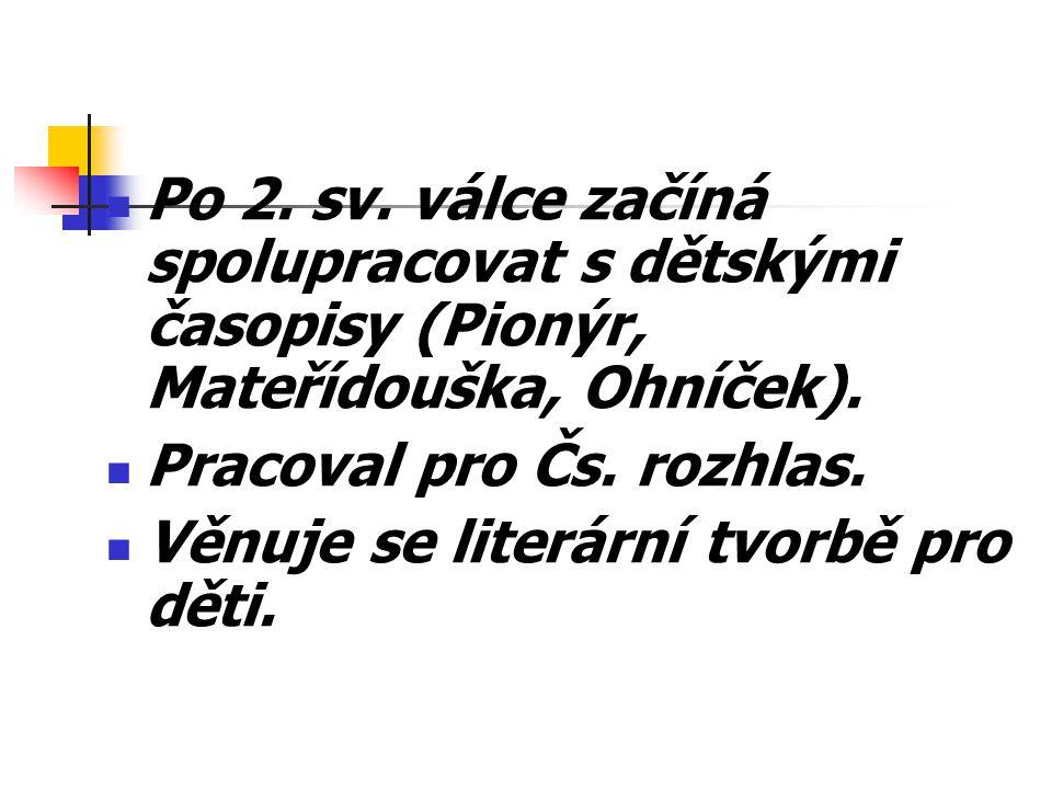 Po 2. sv. válce začíná spolupracovat s dětskými časopisy (Pionýr, Mateřídouška, Ohníček).