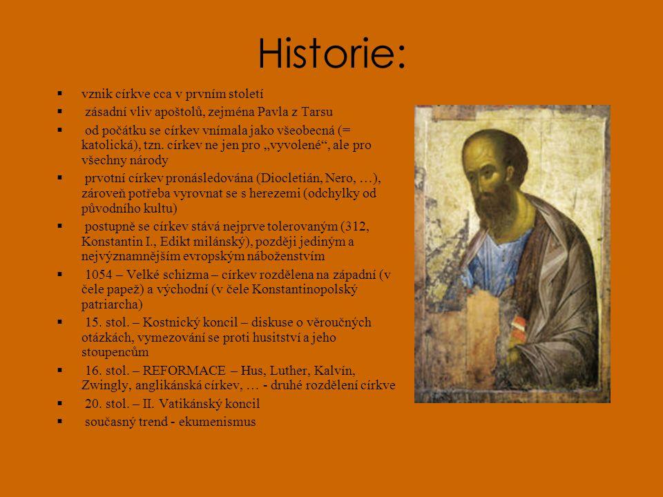 Historie:  vznik církve cca v prvním století  zásadní vliv apoštolů, zejména Pavla z Tarsu  od počátku se církev vnímala jako všeobecná (= katolická), tzn.