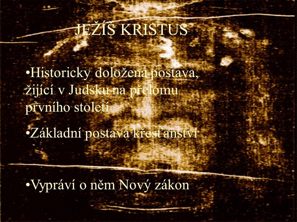 JEŽÍŠ KRISTUS Historicky doložená postava, žijící v Judsku na přelomu prvního století Základní postava křesťanství Vypráví o něm Nový zákon