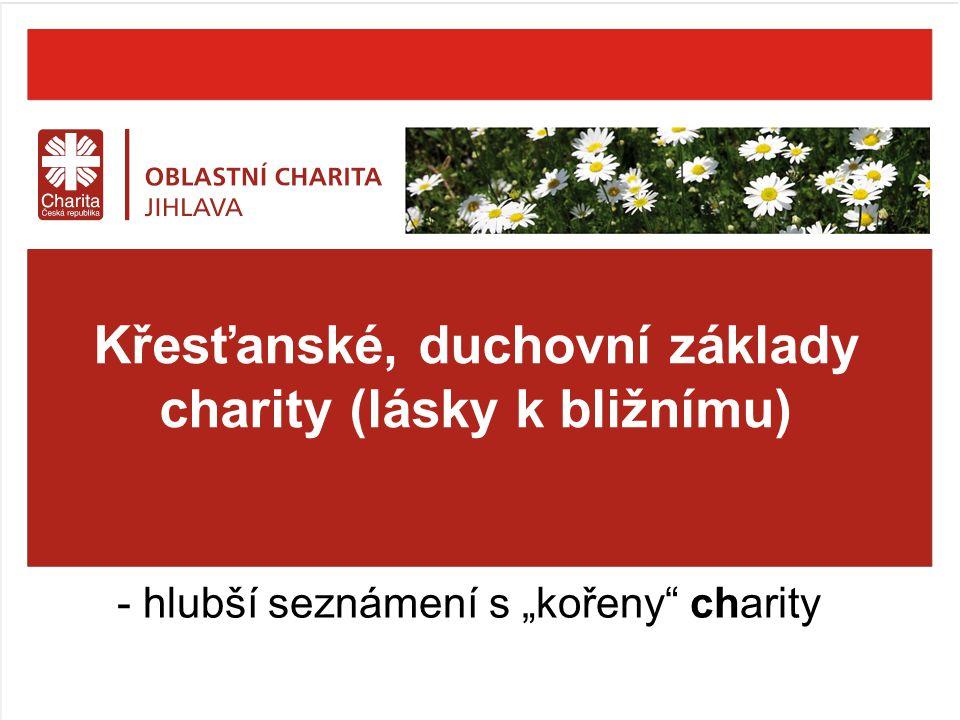 """Křesťanské, duchovní základy charity (lásky k bližnímu) - hlubší seznámení s """"kořeny"""" charity"""