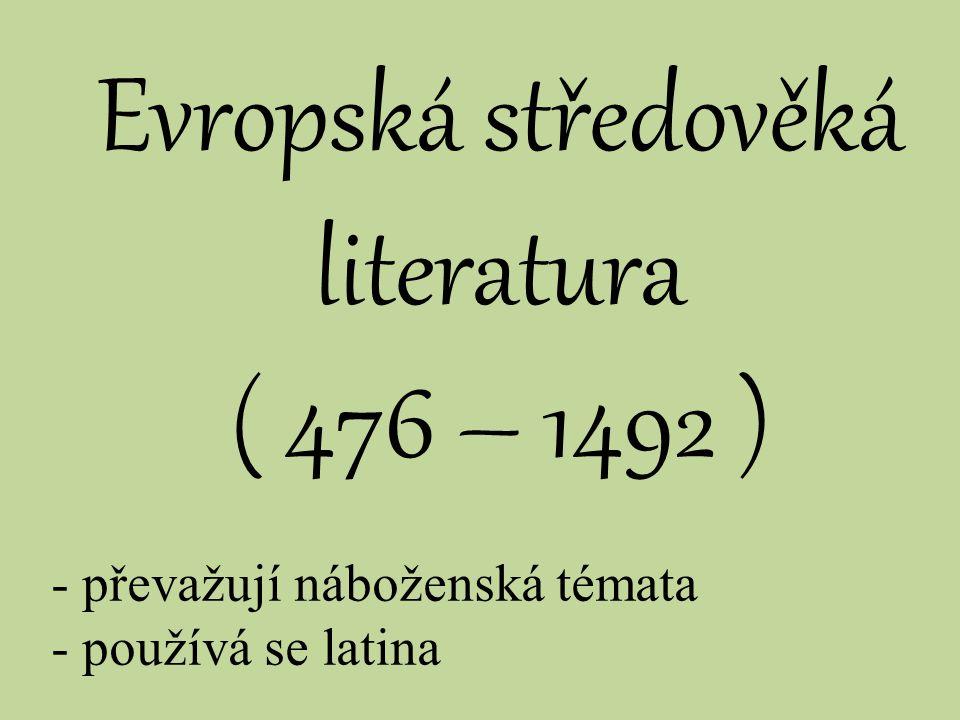 Evropská středověká literatura ( 476 – 1492 ) - převažují náboženská témata - používá se latina