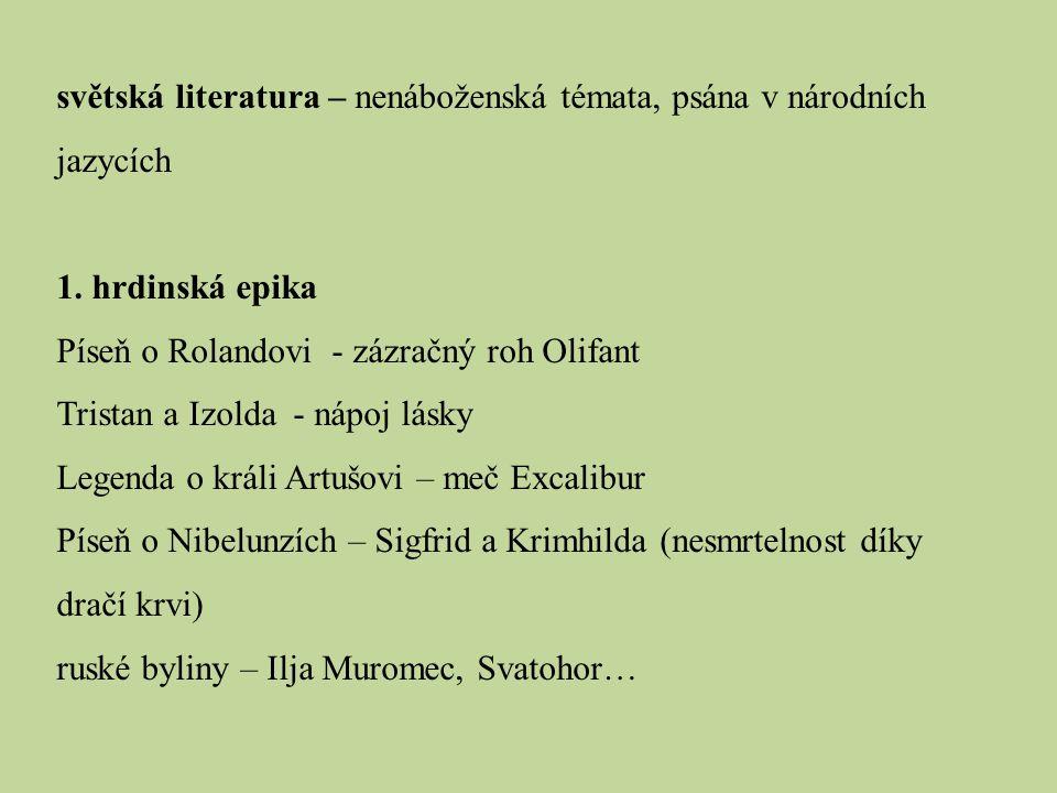 světská literatura – nenáboženská témata, psána v národních jazycích 1. hrdinská epika Píseň o Rolandovi - zázračný roh Olifant Tristan a Izolda - náp