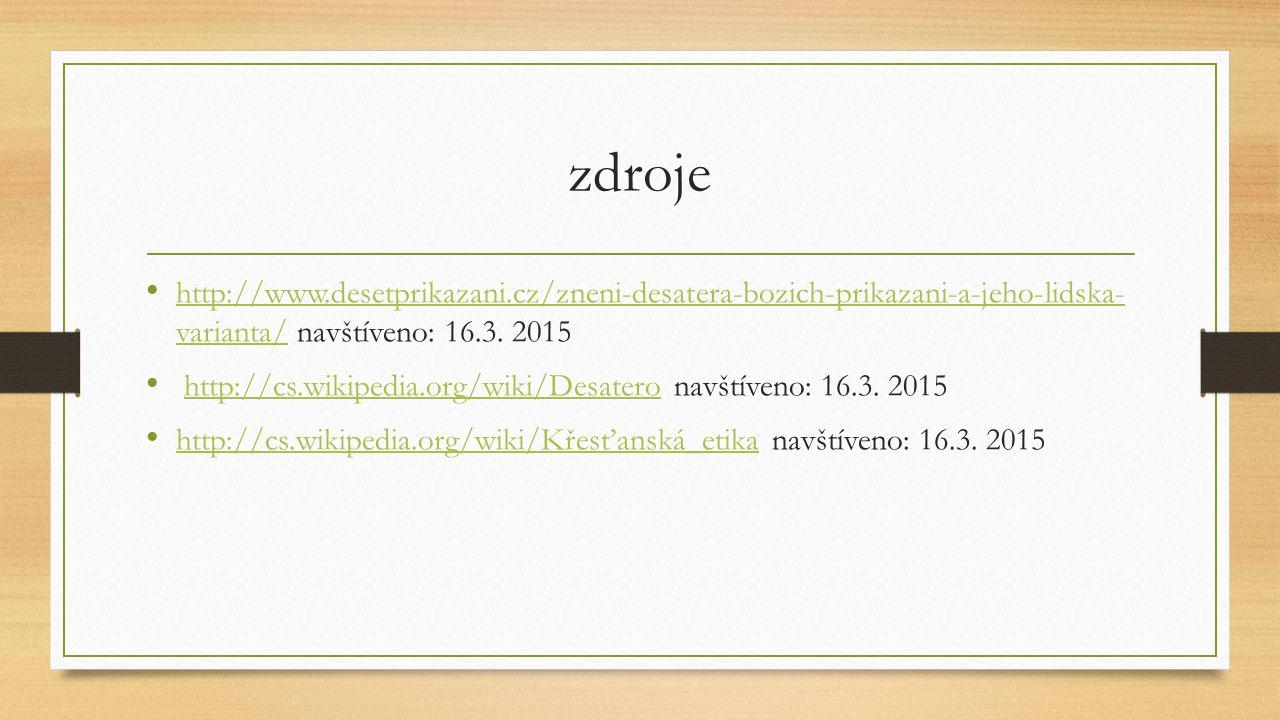 zdroje http://www.desetprikazani.cz/zneni-desatera-bozich-prikazani-a-jeho-lidska- varianta/ navštíveno: 16.3. 2015 http://www.desetprikazani.cz/zneni