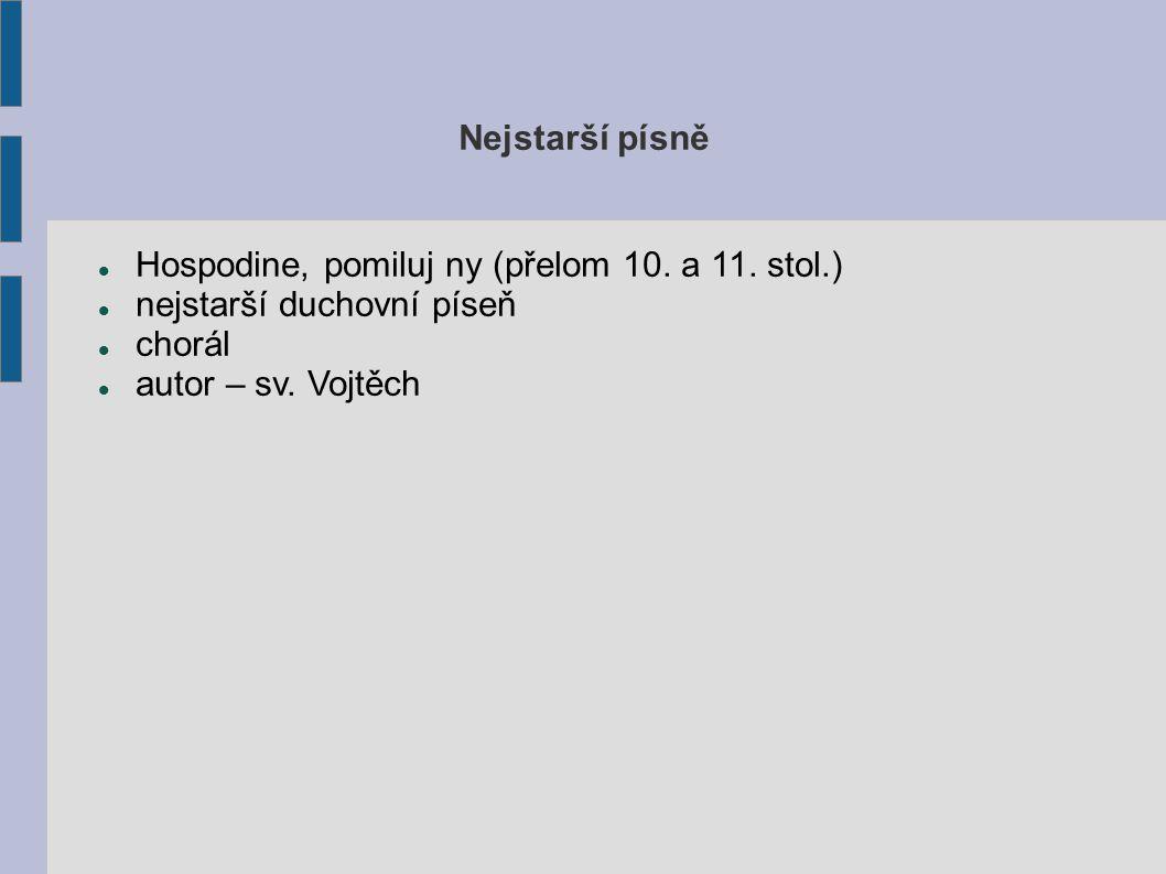 Hospodine, pomiluj ny (přelom 10. a 11. stol.) nejstarší duchovní píseň chorál autor – sv. Vojtěch