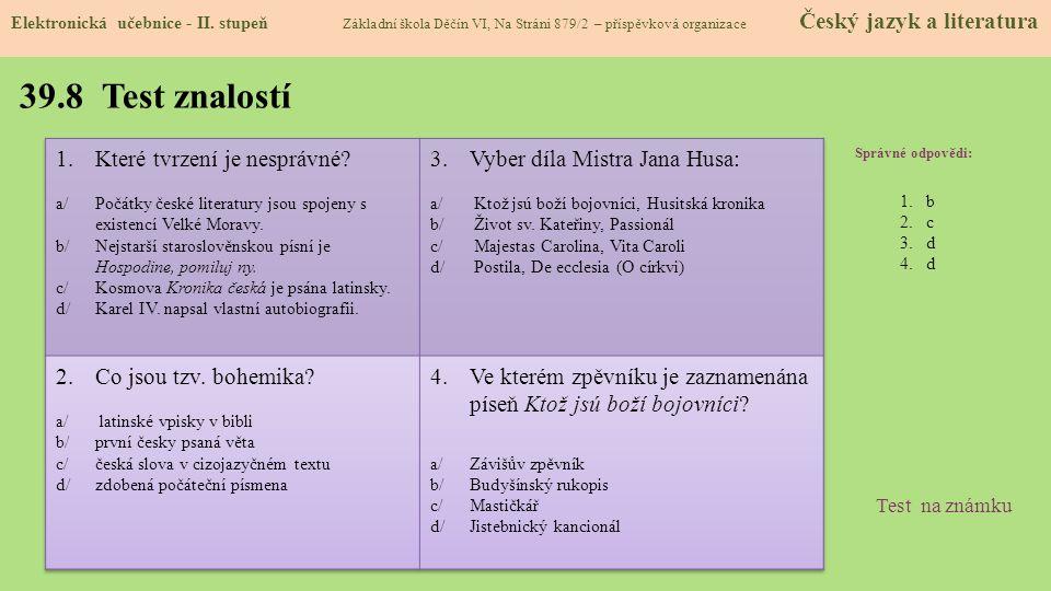 39.8 Test znalostí Správné odpovědi: 1.b 2.c 3.d 4.d Test na známku Elektronická učebnice - II.