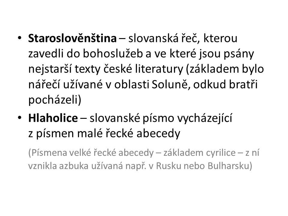 Staroslověnština – slovanská řeč, kterou zavedli do bohoslužeb a ve které jsou psány nejstarší texty české literatury (základem bylo nářečí užívané v
