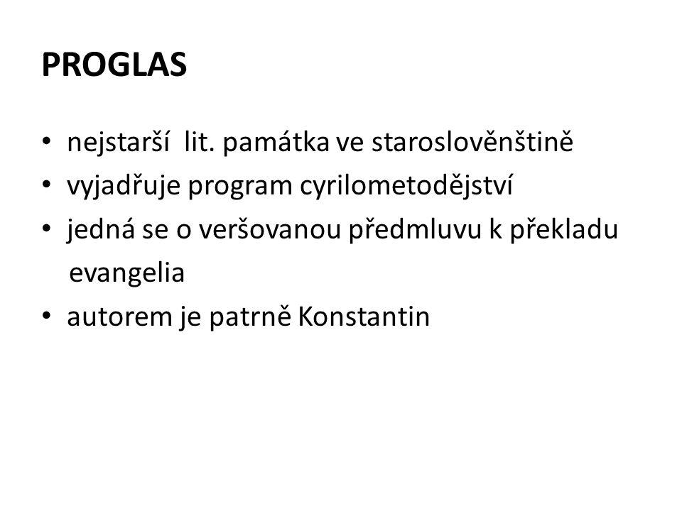 PROGLAS nejstarší lit. památka ve staroslověnštině vyjadřuje program cyrilometodějství jedná se o veršovanou předmluvu k překladu evangelia autorem je