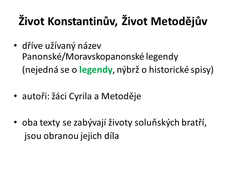 Život Konstantinův, Život Metodějův dříve užívaný název Panonské/Moravskopanonské legendy (nejedná se o legendy, nýbrž o historické spisy) autoři: žác