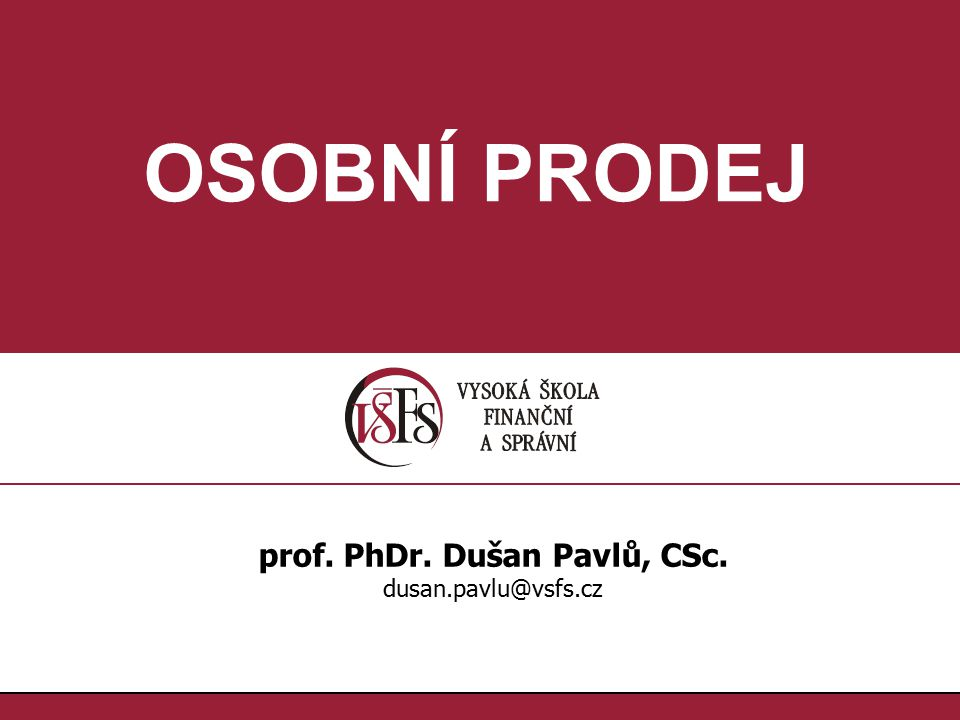 1.1. OSOBNÍ PRODEJ prof. PhDr. Dušan Pavlů, CSc. dusan.pavlu@vsfs.cz