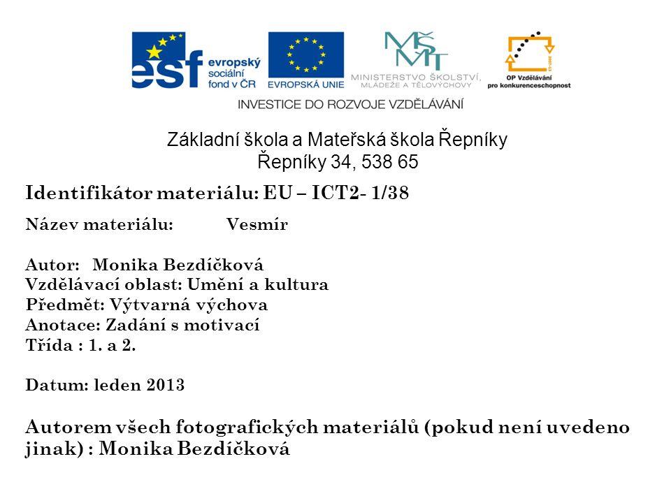 Identifikátor materiálu: EU – ICT2- 1/38 Název materiálu:Vesmír Autor:Monika Bezdíčková Vzdělávací oblast: Umění a kultura Předmět: Výtvarná výchova A