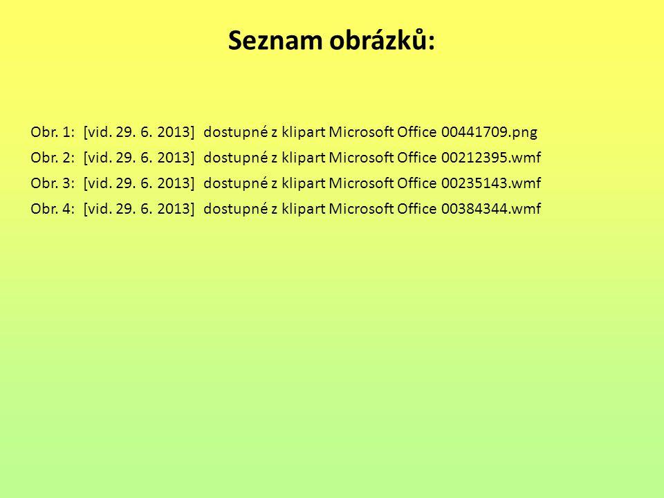Seznam obrázků: Obr.1: [vid. 29. 6. 2013] dostupné z klipart Microsoft Office 00441709.png Obr.