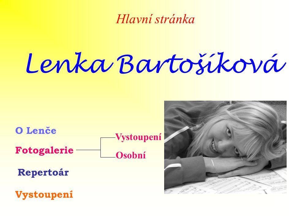 Lenka Bartošíková O Lenče Fotogalerie Repertoár Vystoupení Hlavní stránka Vystoupení Osobní