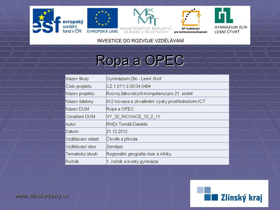 Ropa a OPEC www.zlinskedumy.cz Název školy Gymnázium Zlín - Lesní čtvrť Číslo projektu CZ.1.07/1.5.00/34.0484 Název projektu Rozvoj žákovských kompete