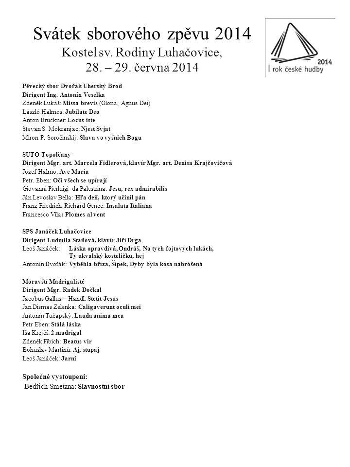 Svátek sborového zpěvu 2014 Kostel sv. Rodiny Luhačovice, 28. – 29. června 2014 Pěvecký sbor Dvořák Uherský Brod Dirigent Ing. Antonín Veselka Zdeněk