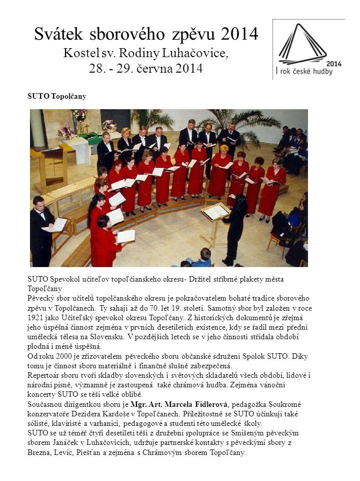 Svátek sborového zpěvu 2014 Kostel sv. Rodiny Luhačovice, 28. - 29. června 2014 Chrámový smíšený pěvecký sbor Slušovice O historii Slušovického chrámo