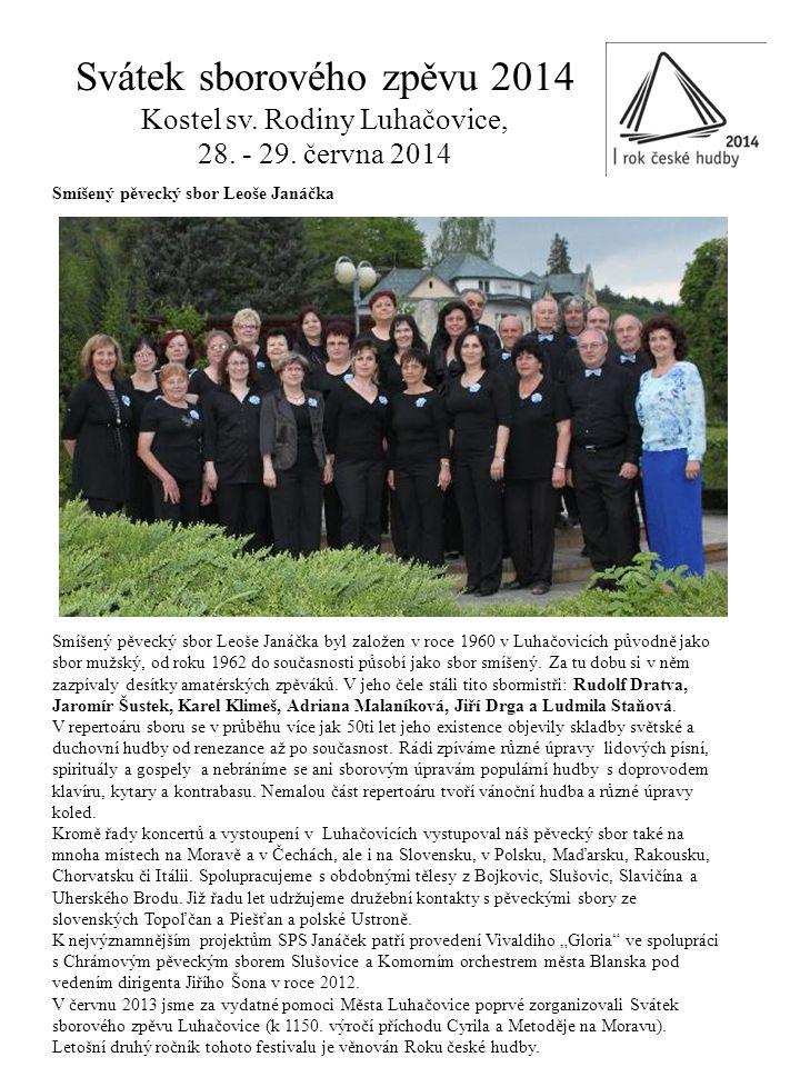 Smíšený pěvecký sbor Leoše Janáčka Smíšený pěvecký sbor Leoše Janáčka byl založen v roce 1960 v Luhačovicích původně jako sbor mužský, od roku 1962 do