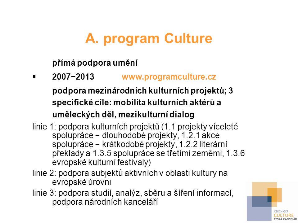 A. program Culture přímá podpora umění  2007−2013 www.programculture.cz podpora mezinárodních kulturních projektů; 3 specifické cíle: mobilita kultur