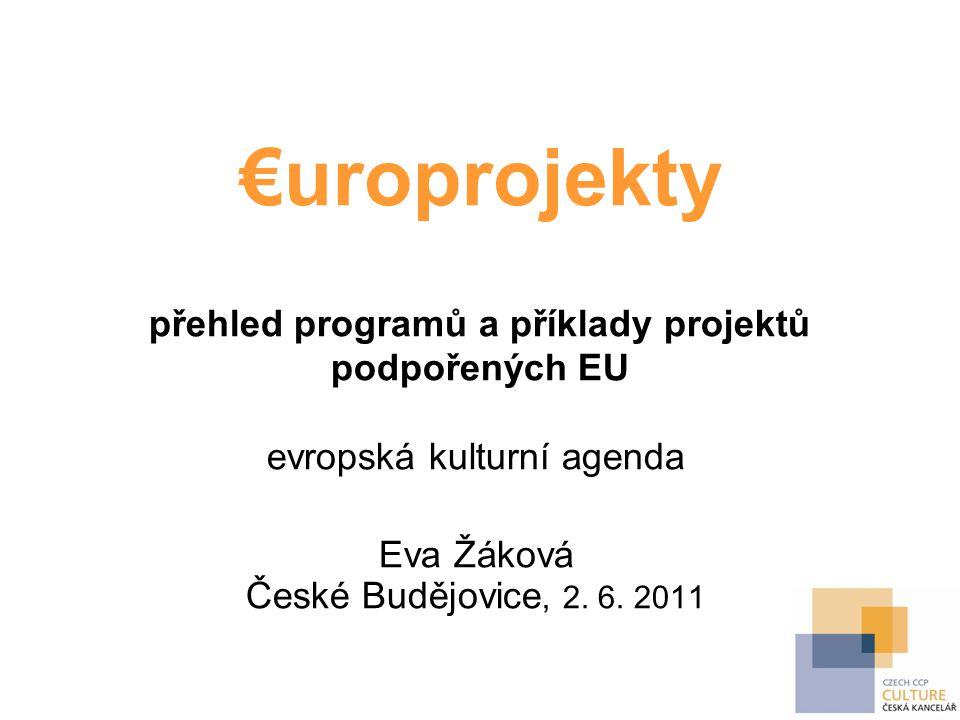 €uroprojekty přehled programů a příklady projektů podpořených EU evropská kulturní agenda Eva Žáková České Budějovice, 2.
