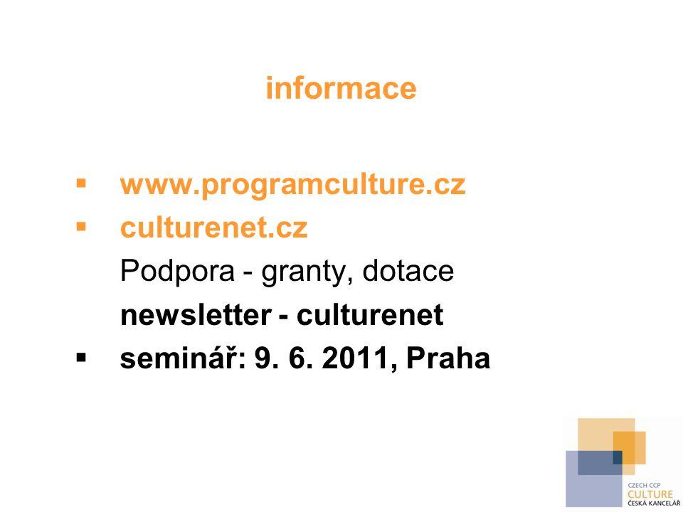 informace  www.programculture.cz  culturenet.cz Podpora - granty, dotace newsletter - culturenet  seminář: 9. 6. 2011, Praha