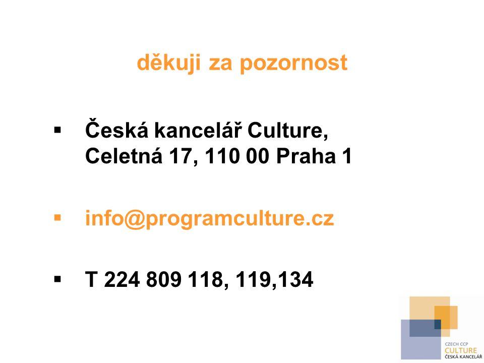 děkuji za pozornost  Česká kancelář Culture, Celetná 17, 110 00 Praha 1  info@programculture.cz  T 224 809 118, 119,134
