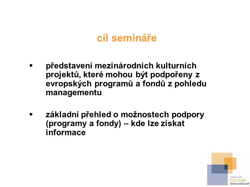 cíl semináře  představení mezinárodních kulturních projektů, které mohou být podpořeny z evropských programů a fondů z pohledu managementu  základní