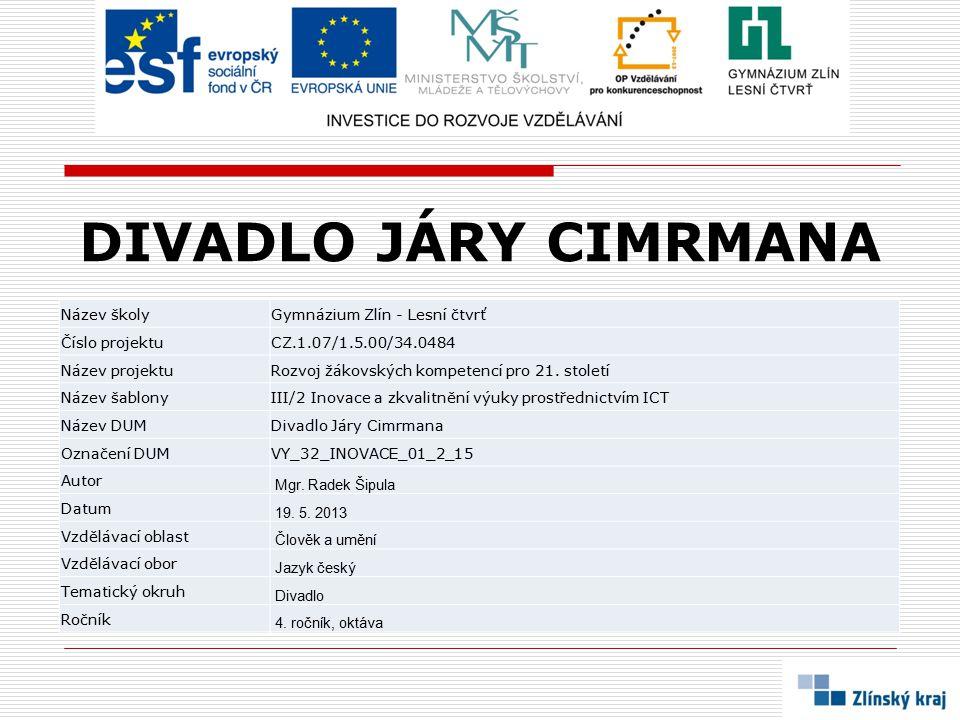 DIVADLO JÁRY CIMRMANA Název školyGymnázium Zlín - Lesní čtvrť Číslo projektuCZ.1.07/1.5.00/34.0484 Název projektuRozvoj žákovských kompetencí pro 21.