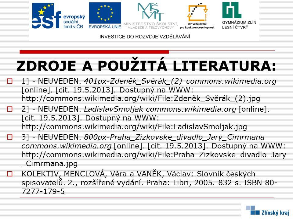 ZDROJE A POUŽITÁ LITERATURA:  1] - NEUVEDEN. 401px-Zdeněk_Svěrák_(2) commons.wikimedia.org [online]. [cit. 19.5.2013]. Dostupný na WWW: http://common